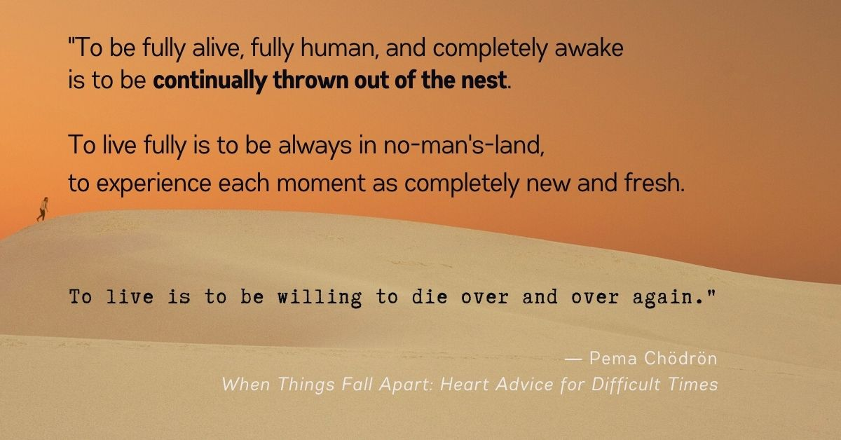 When Things Fall Apart Quote Pema Chodron - To be fully alive, fully human, and completely awake is to be continually thrown out of the nest