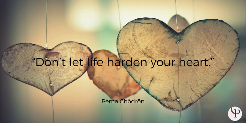 Don't let life harden your heart quote pema chodrom