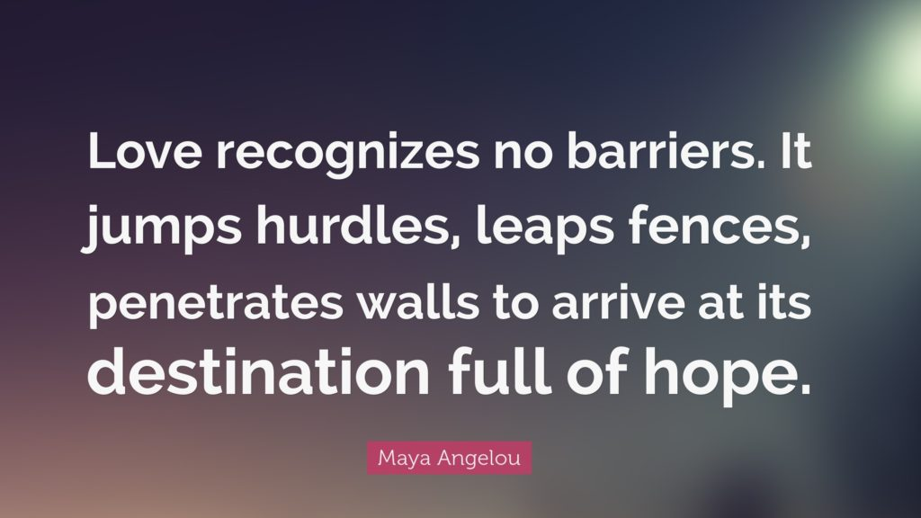 Love Recognizes No Barriers quote Maya Angelou