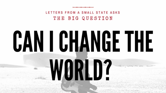 The Big Question: Can I Change the World?