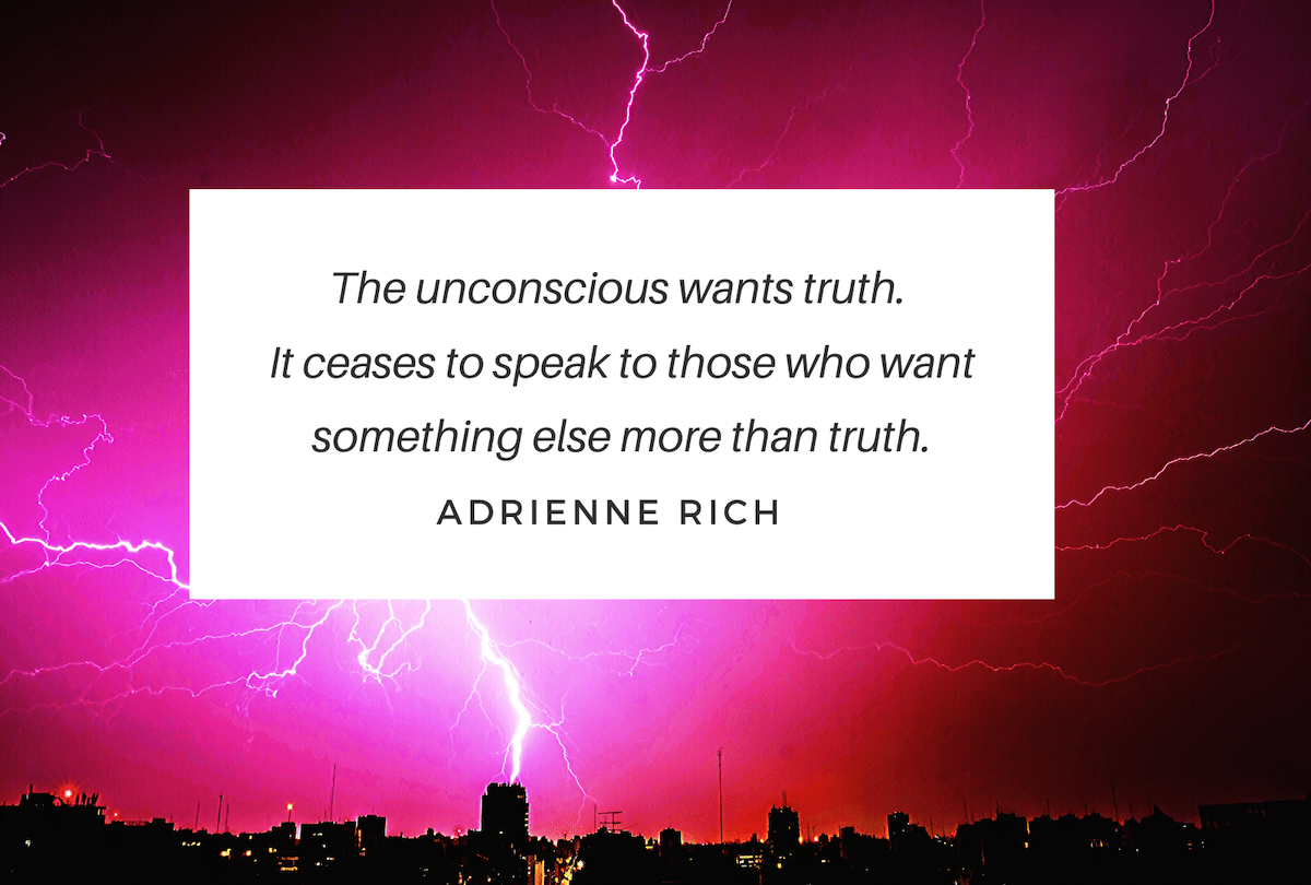 Truth quote by poet Adrienne Rich, The unconscoous wants truth. It ceases tp speak to those who want something else more than truth. Adrienne Rich